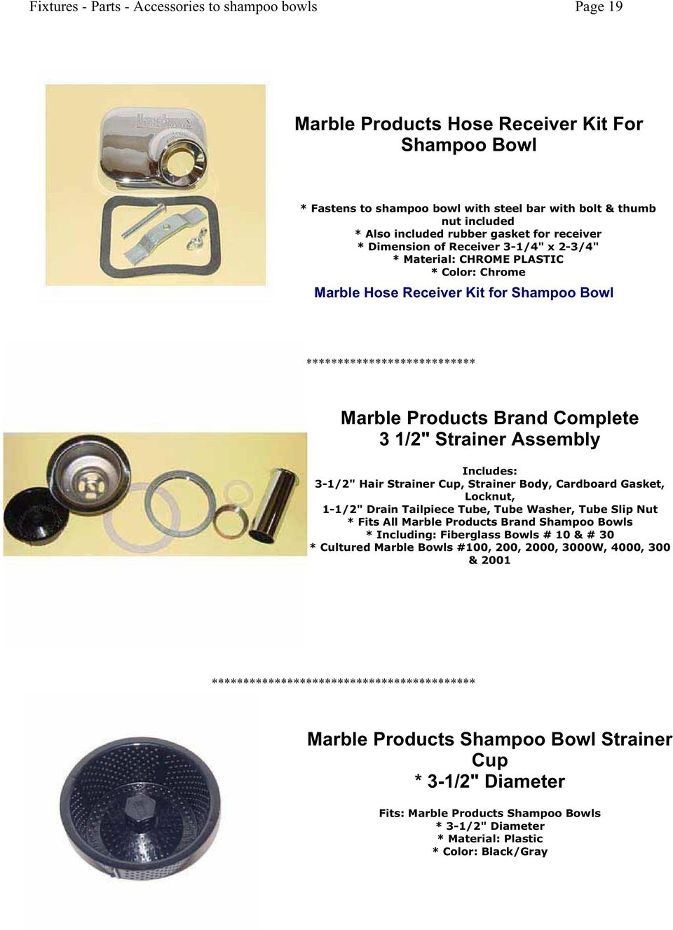 "Strainer Body, Cardboard Gasket, Locknut, 1-1/2"" Drain Tailpiece Tube, Tube Washer, Tube Slip Nut * Fits All Marble Products Brand Shampoo Bowls * Including: Fiberglass Bowls # 10 & # 30 * Cultured"