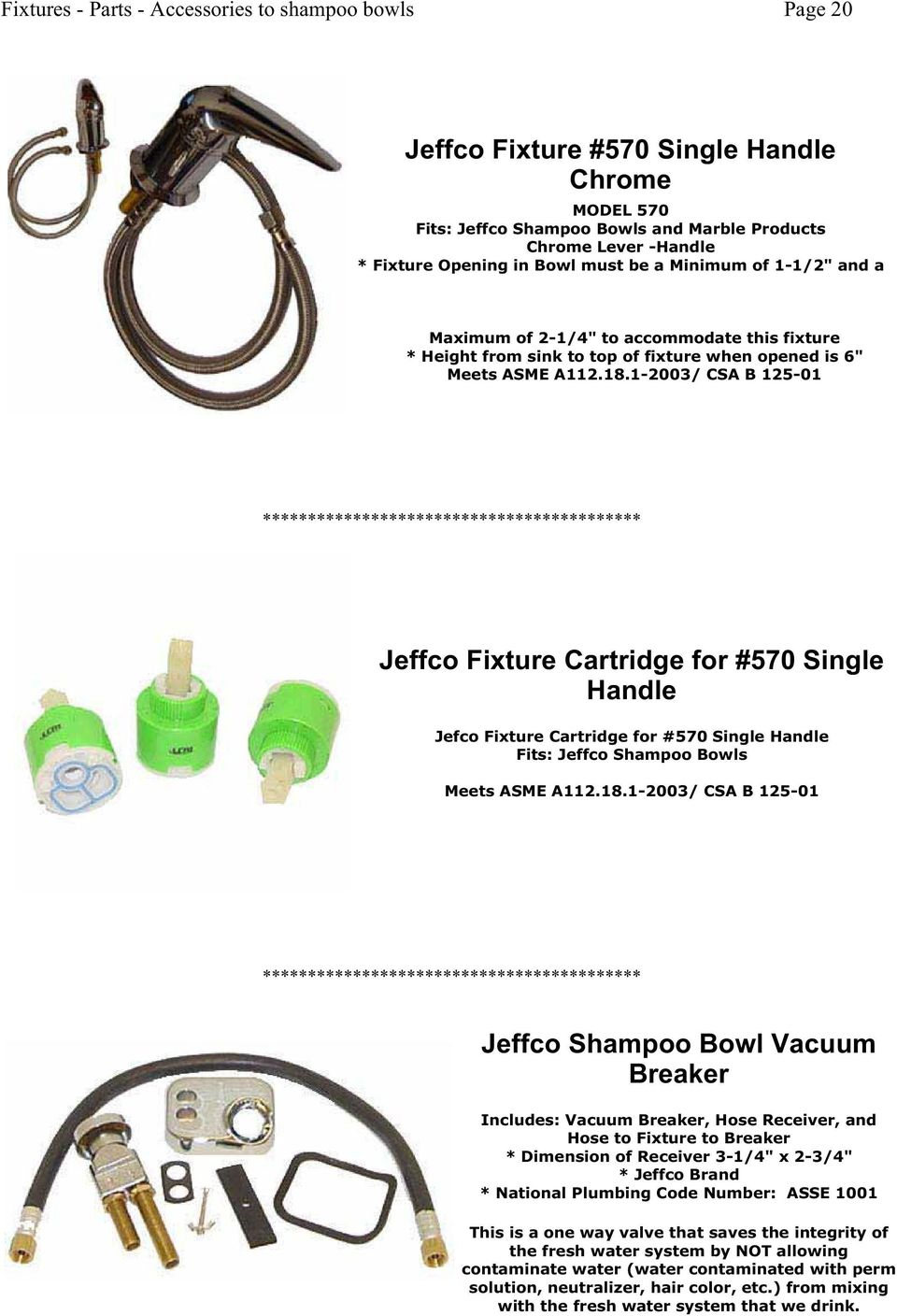 1-2003/ CSA B 125-01 Jeffco Fixture Cartridge for #570 Single Handle Jefco Fixture Cartridge for #570 Single Handle Fits: Jeffco Shampoo Bowls Meets ASME A112.18.