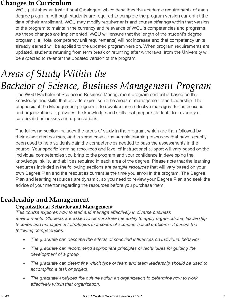 the currency and relevance of WGU s competencies and programs. As these changes are implemented, WGU will ensure that the length of the student s degree program (i.e., total competency unit requirements) will not increase and that competency units already earned will be applied to the updated program version.