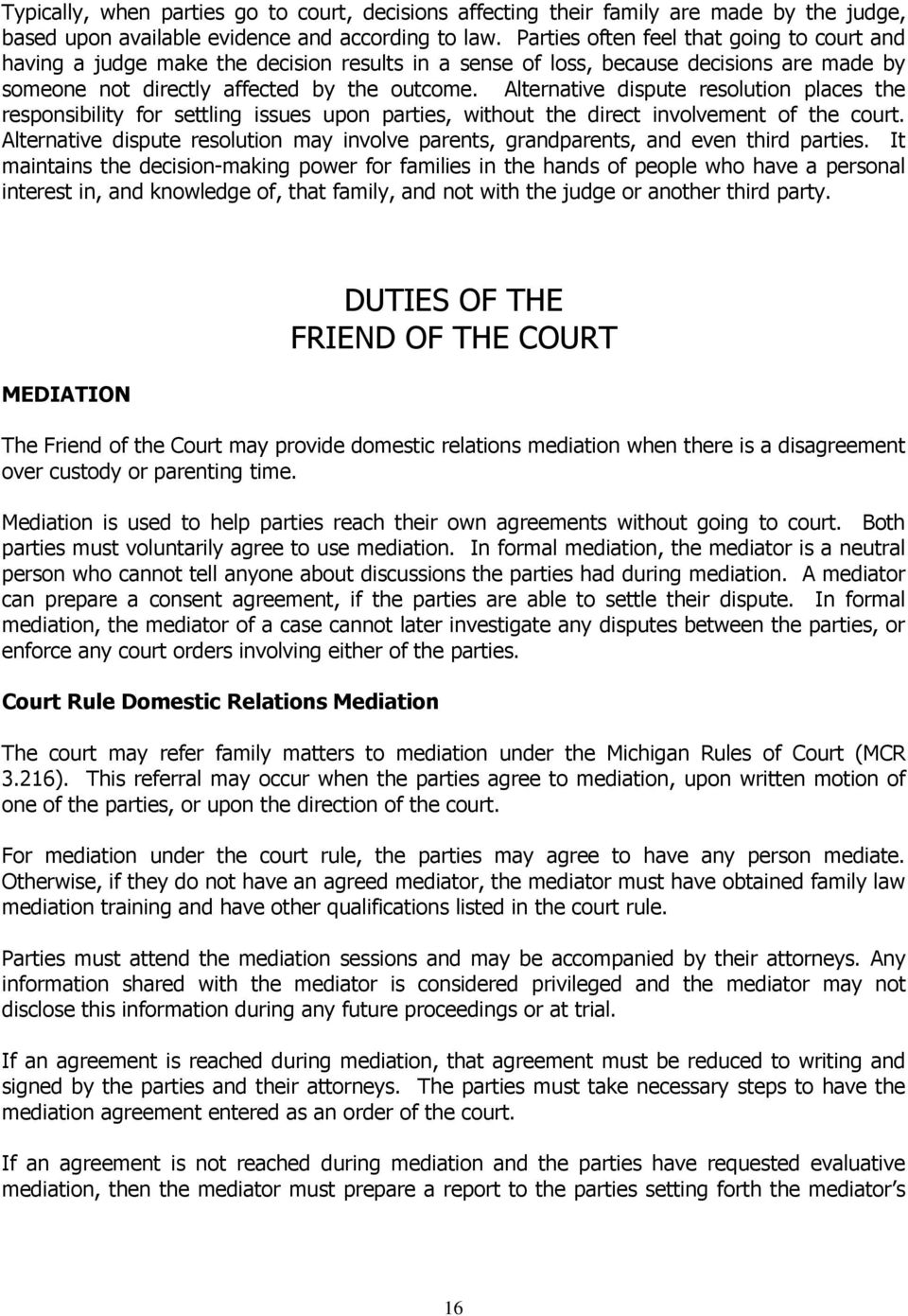 Alternative dispute resolution places the responsibility for settling issues upon parties, without the direct involvement of the court.