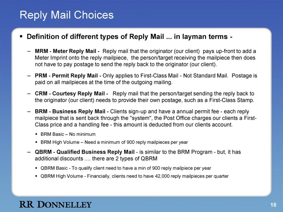 does not have to pay postage to send the reply back to the originator (our client). PRM - Permit Reply Mail - Only applies to First-Class Mail - Not Standard Mail.