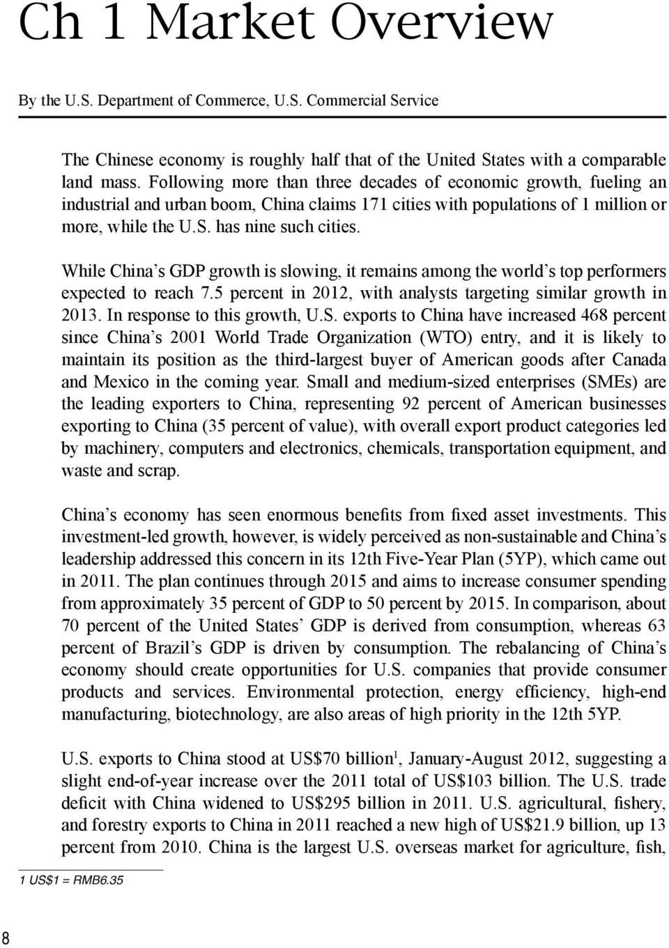 While China s GDP growth is slowing, it remains among the world s top performers expected to reach 7.5 percent in 2012, with analysts targeting similar growth in 2013. In response to this growth, U.S.