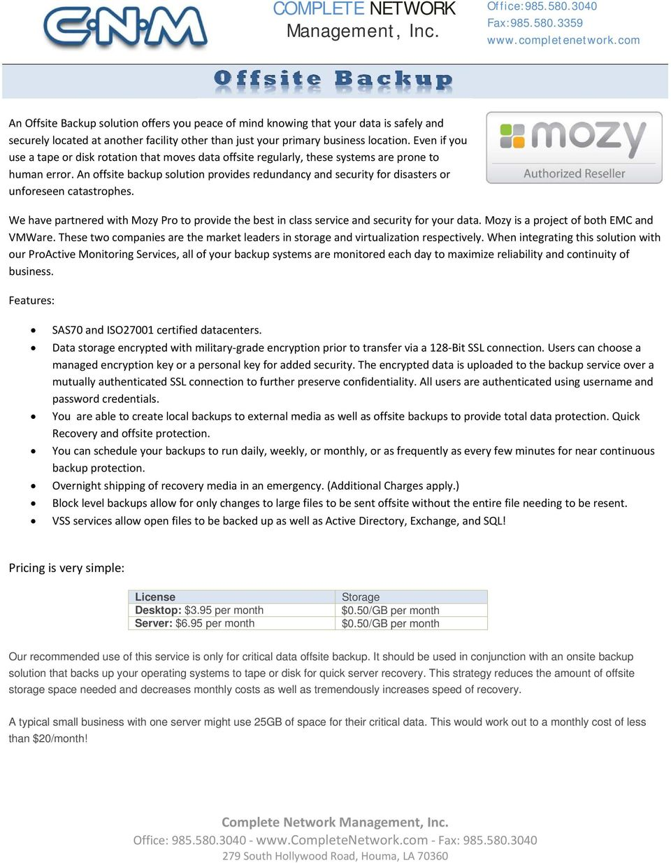 An offsite backup solution provides redundancy and security for disasters or unforeseen catastrophes. We have partnered with Mozy Pro to provide the best in class service and security for your data.