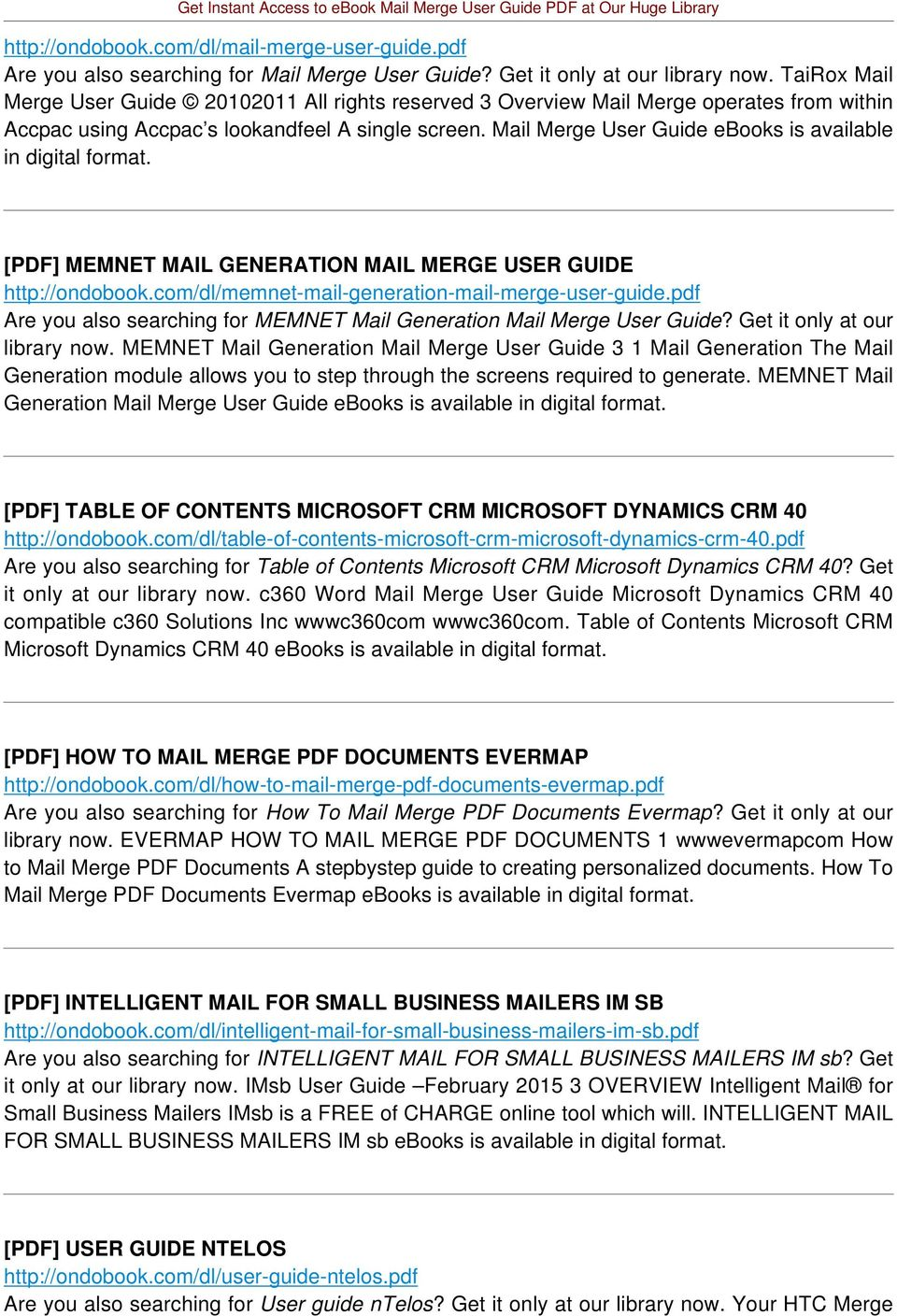 Mail Merge User Guide ebooks is available in digital format. [PDF] MEMNET MAIL GENERATION MAIL MERGE USER GUIDE http://ondobook.com/dl/memnet-mail-generation-mail-merge-user-guide.