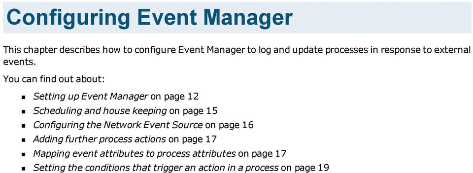 You can find out about: Setting up Event Manager on page 12 Scheduling and house keeping on page 15 Configuring