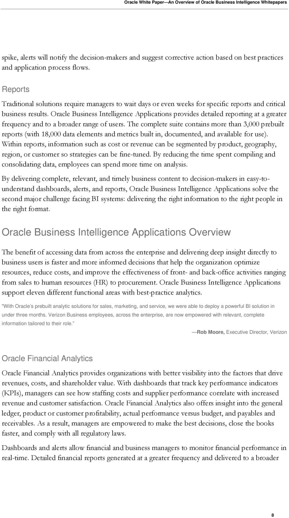 Oracle Business Intelligence Applications provides detailed reporting at a greater frequency and to a broader range of users.