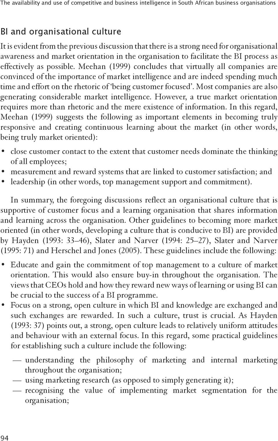 Meehan (1999) concludes that virtually all companies are convinced of the importance of market intelligence and are indeed spending much time and effort on the rhetoric of being customer focused.