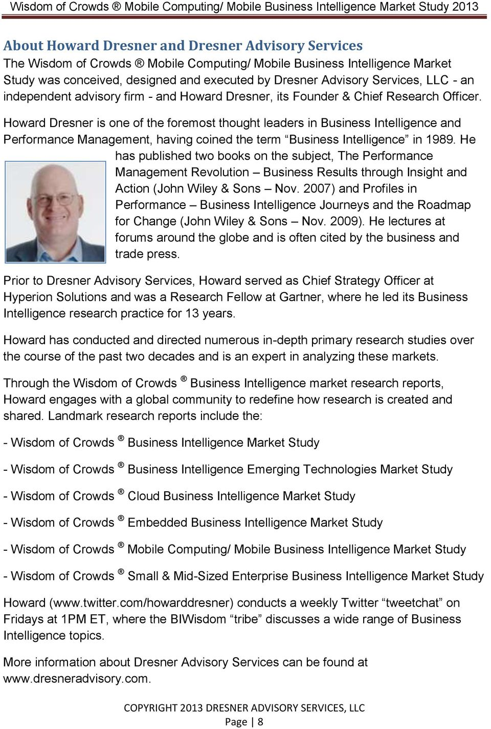 Howard Dresner is one of the foremost thought leaders in Business Intelligence and Performance Management, having coined the term Business Intelligence in 1989.