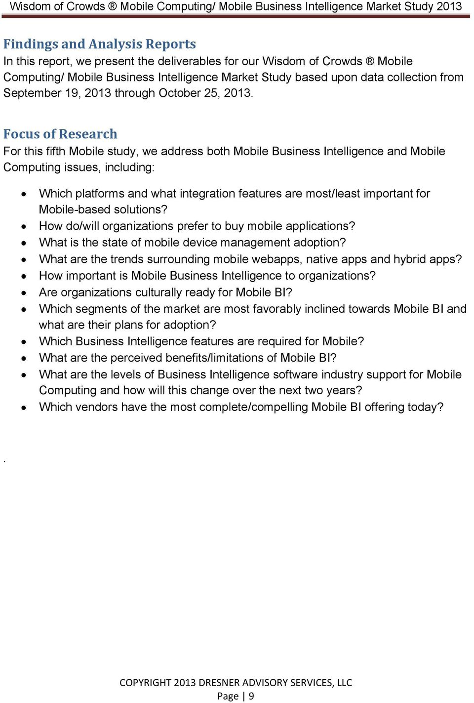 Focus of Research For this fifth Mobile study, we address both Mobile Business Intelligence and Mobile Computing issues, including: Which platforms and what integration features are most/least