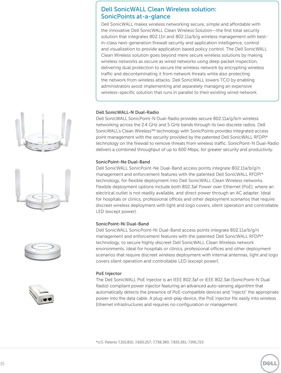 11a/b/g wireless management with bestin-class next-generation firewall security and application intelligence, control and visualization to provide application based policy control.