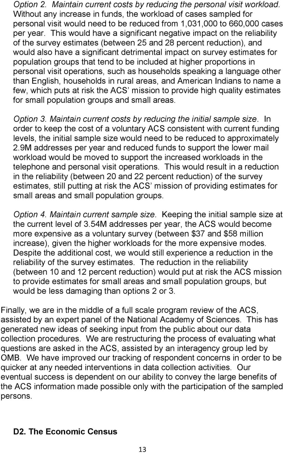 This would have a significant negative impact on the reliability of the survey estimates (between 25 and 28 percent reduction), and would also have a significant detrimental impact on survey