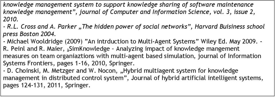 Maier, ã SimKnowledge Analyzing impact of knowledge mangement measures on team organiaztions with multi-agent based simulation, journal of Information Systems Frontiers, pages 1-16, 2010,