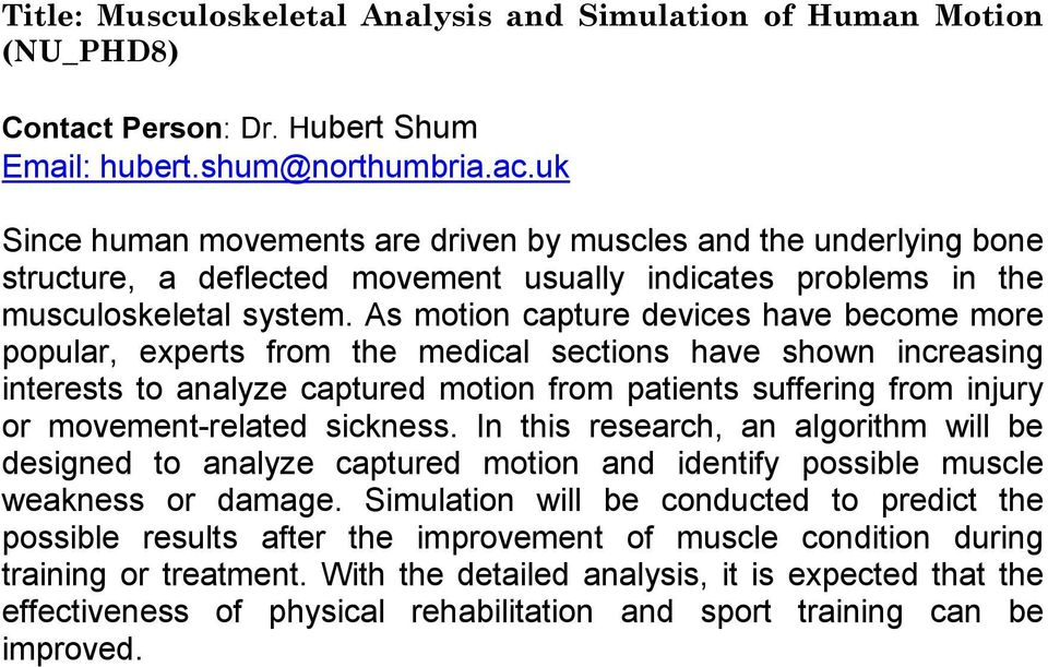 uk Since human movements are driven by muscles and the underlying bone structure, a deflected movement usually indicates problems in the musculoskeletal system.