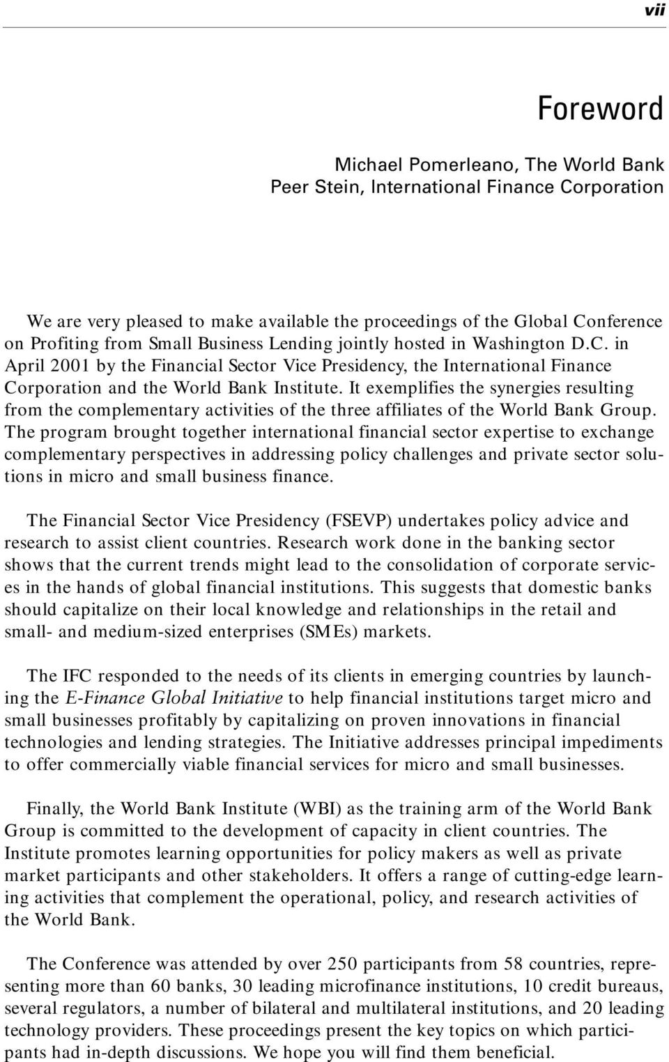 It exemplifies the synergies resulting from the complementary activities of the three affiliates of the World Bank Group.