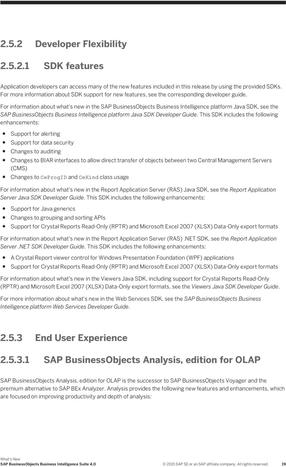 For information about what's new in the SAP BusinessObjects Business Intelligence platform Java SDK, see the SAP BusinessObjects Business Intelligence platform Java SDK Developer Guide.