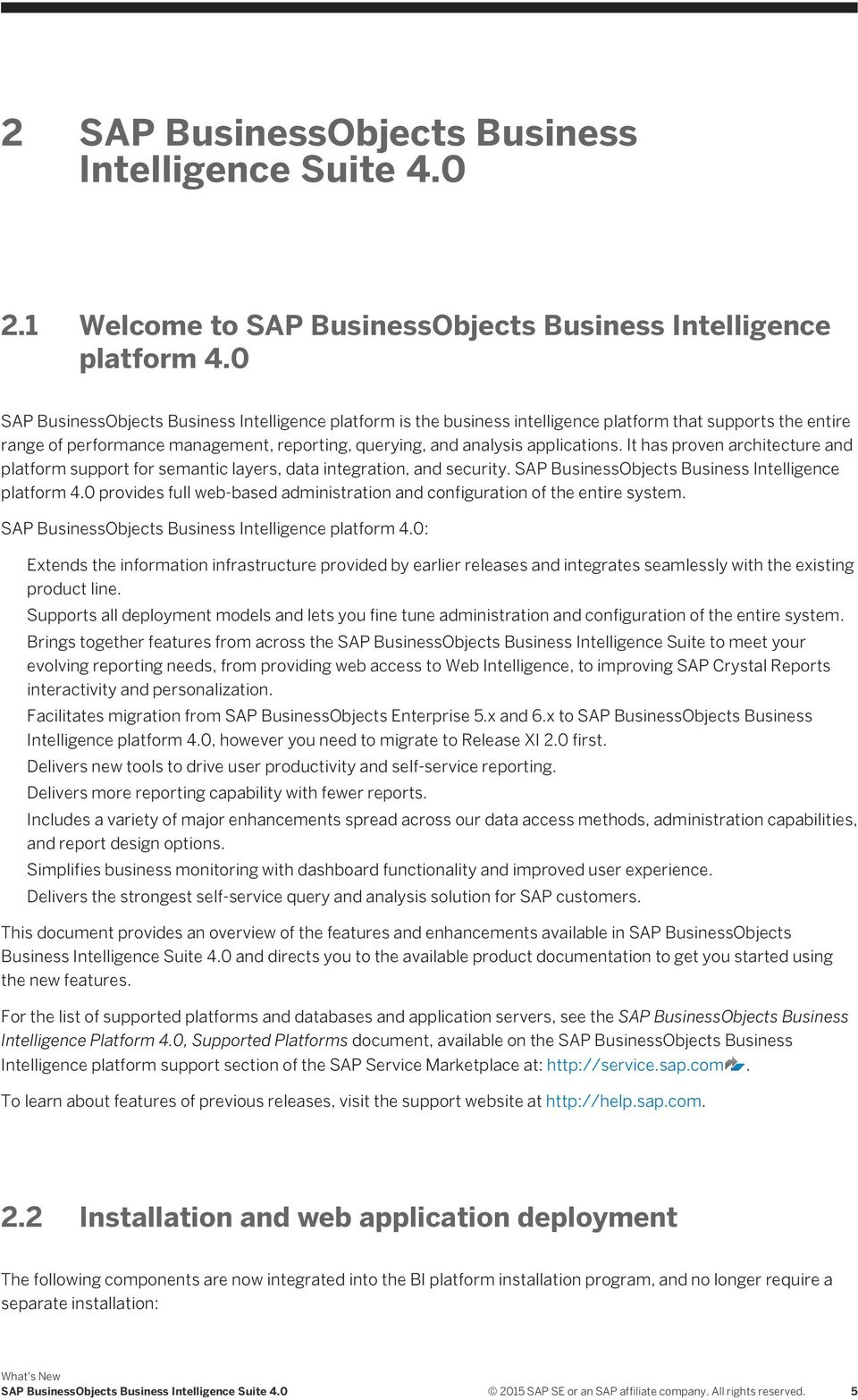 It has proven architecture and platform support for semantic layers, data integration, and security. SAP BusinessObjects Business Intelligence platform 4.