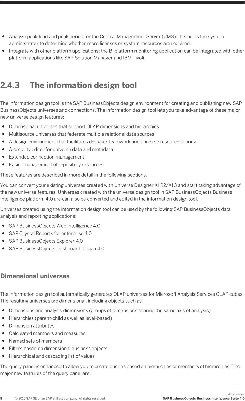 3 The information design tool The information design tool is the SAP BusinessObjects design environment for creating and publishing new SAP BusinessObjects universes and connections.