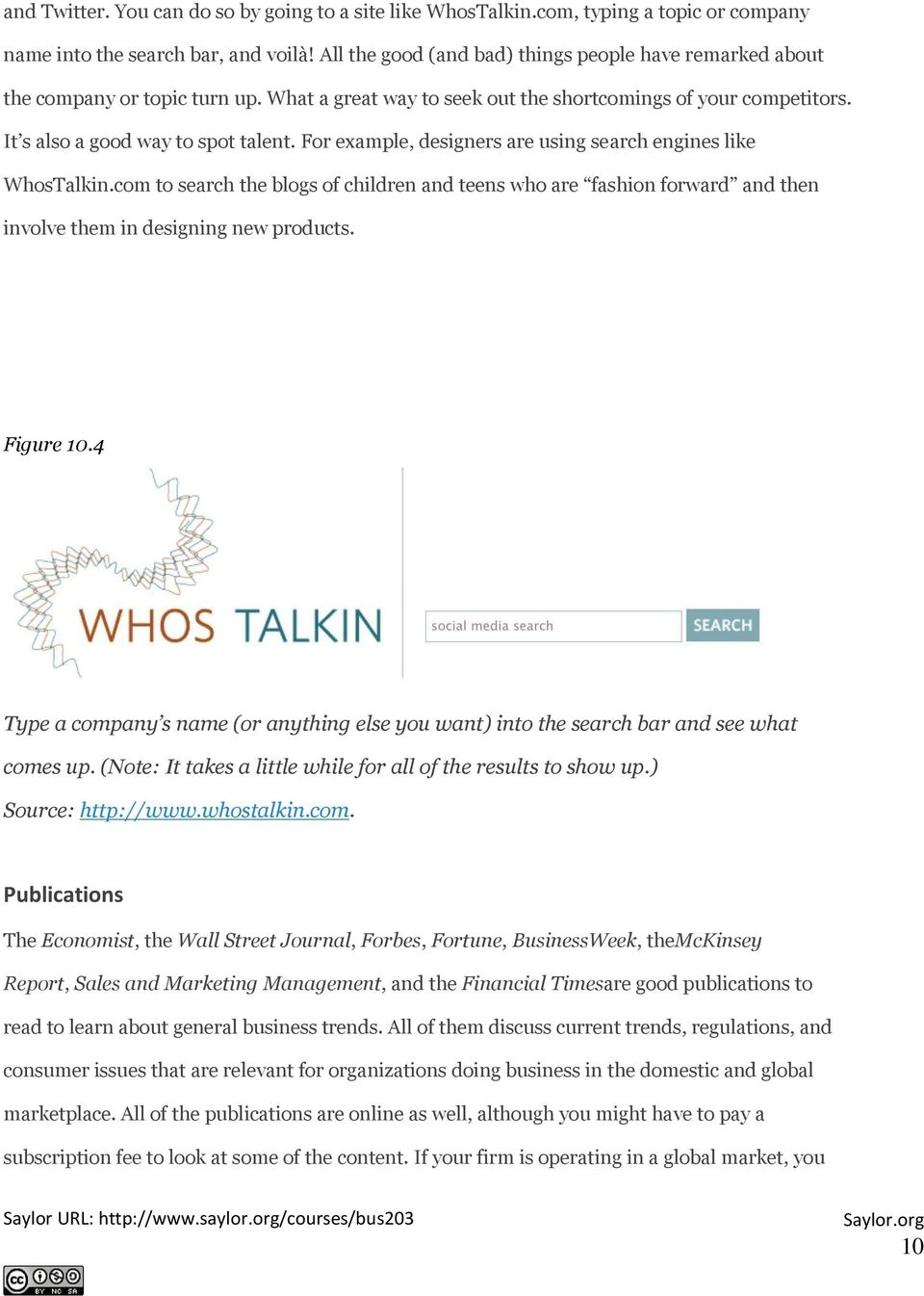 For example, designers are using search engines like WhosTalkin.com to search the blogs of children and teens who are fashion forward and then involve them in designing new products. Figure 10.