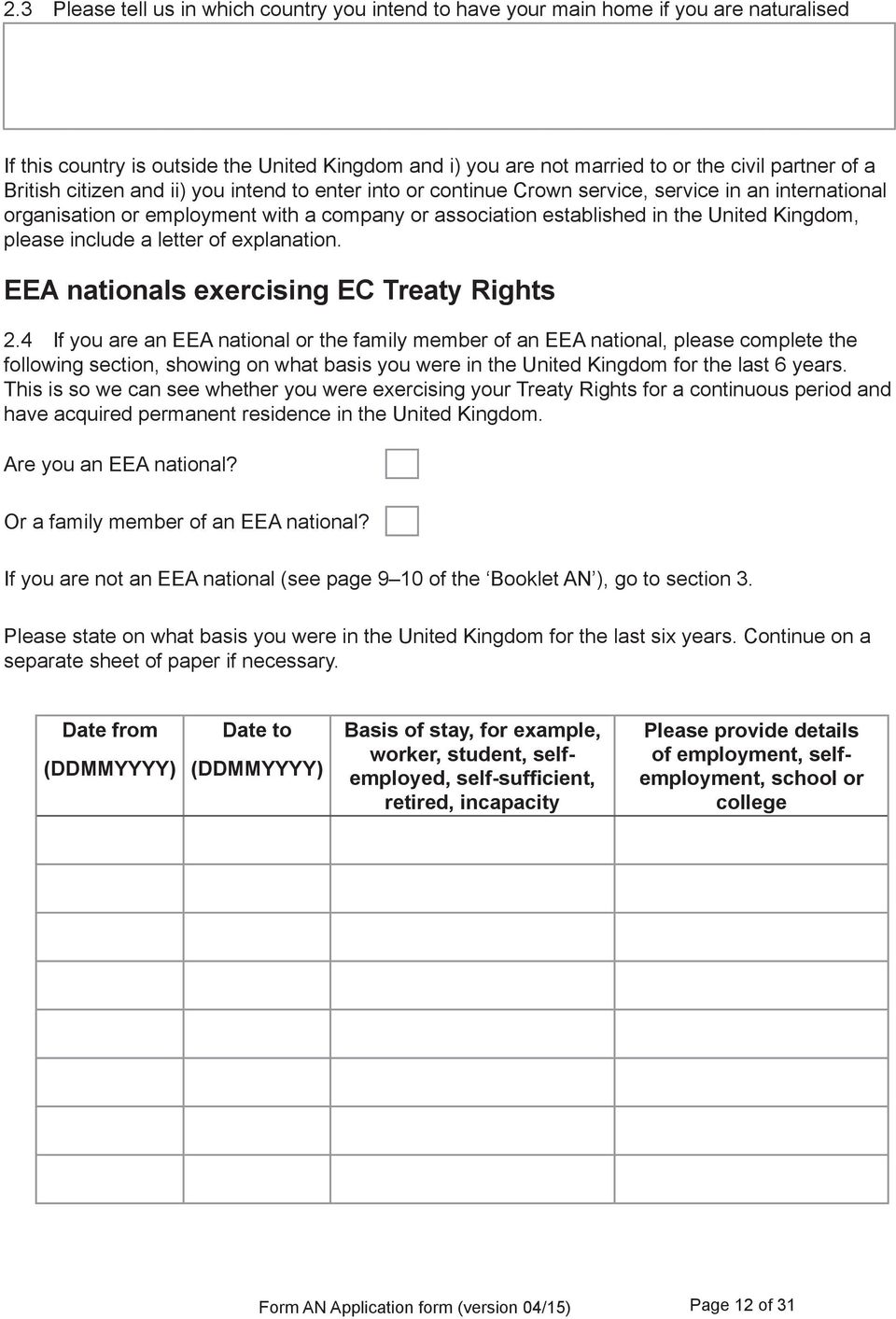 please include a letter of explanation. EEA nationals exercising EC Treaty Rights 2.