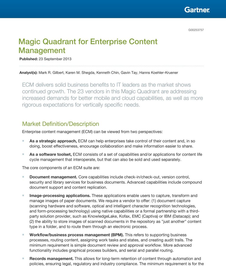 The 23 vendors in this Magic Quadrant are addressing increased demands for better mobile and cloud capabilities, as well as more rigorous expectations for vertically specific needs.