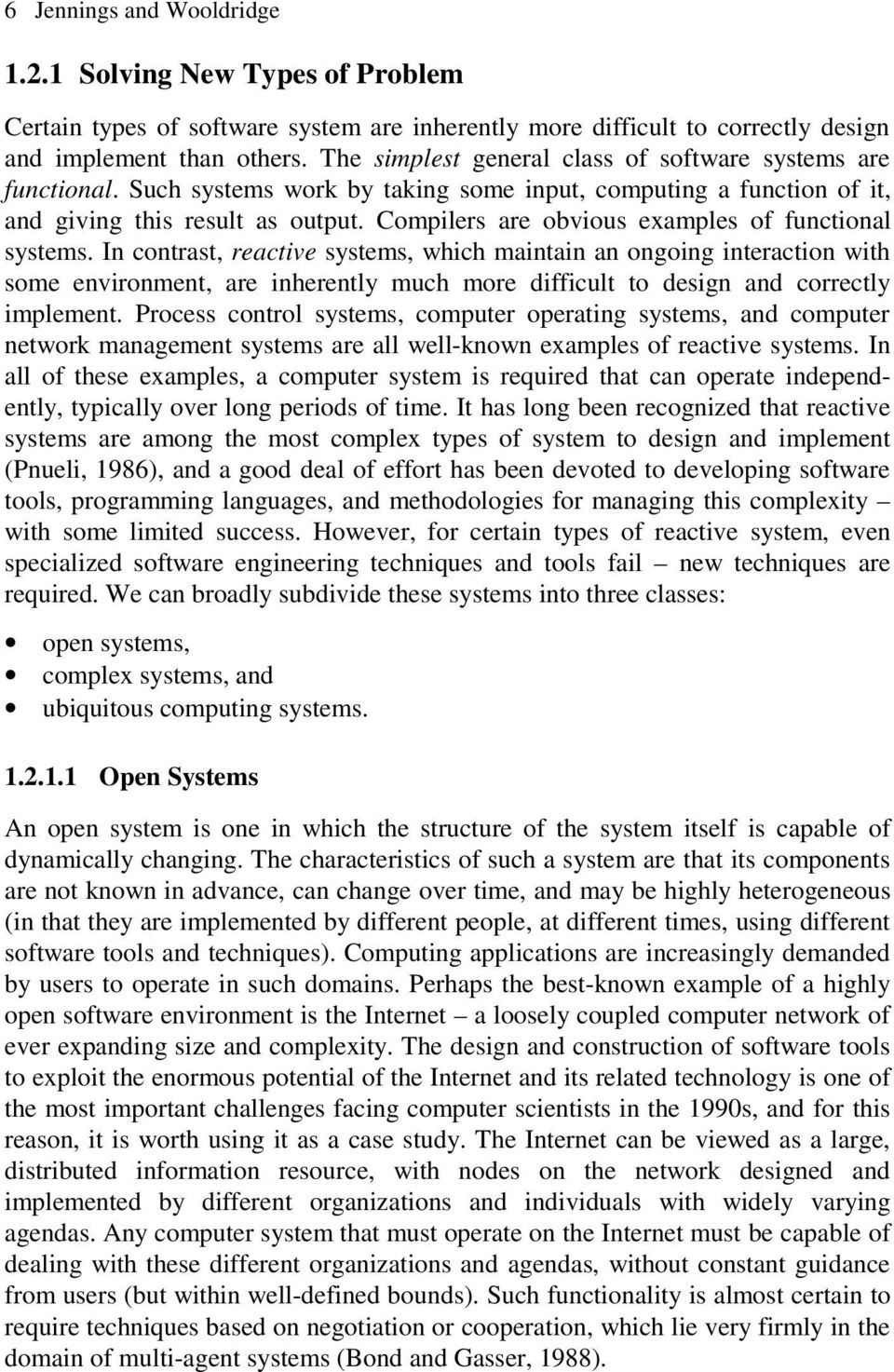 Compilers are obvious examples of functional systems.
