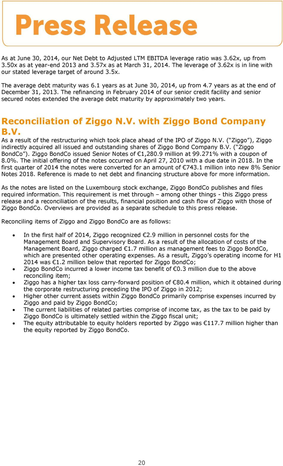 The refinancing in February 2014 of our senior credit facility and senior secured notes extended the average debt maturity by approximately two years. Reconciliation of Ziggo N.V.