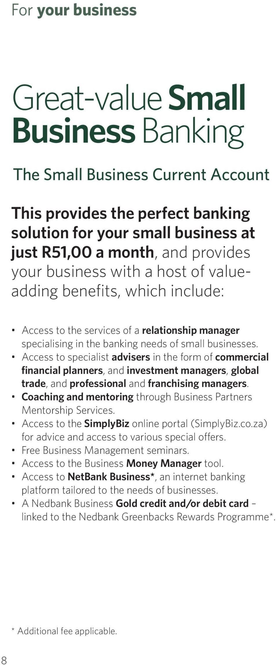 Access to specialist advisers in the form of commercial financial planners, and investment managers, global trade, and professional and franchising managers.