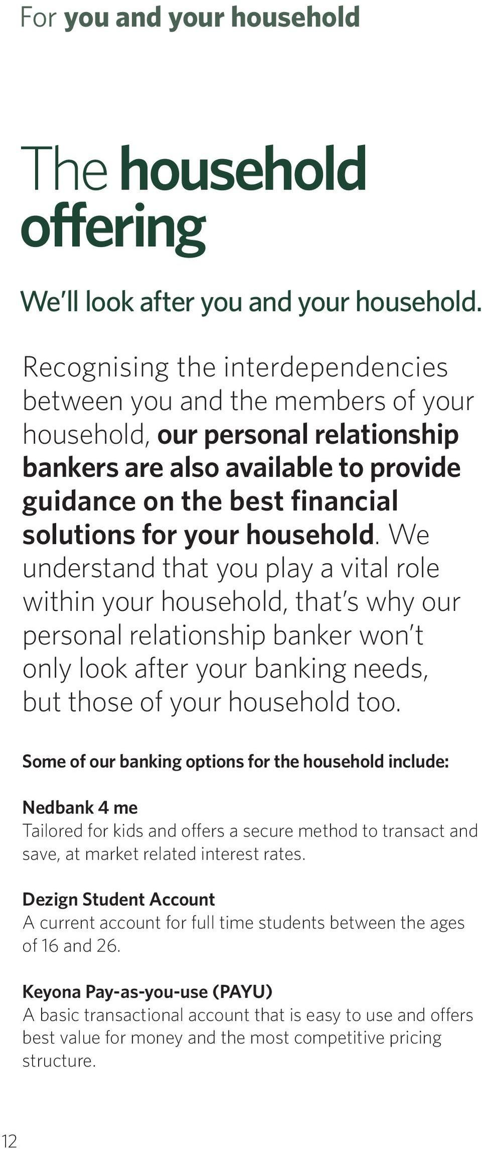 household. We understand that you play a vital role within your household, that s why our personal relationship banker won t only look after your banking needs, but those of your household too.