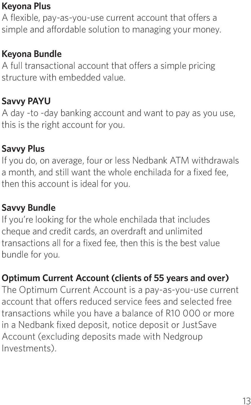 Savvy PAYU A day -to -day banking account and want to pay as you use, this is the right account for you.