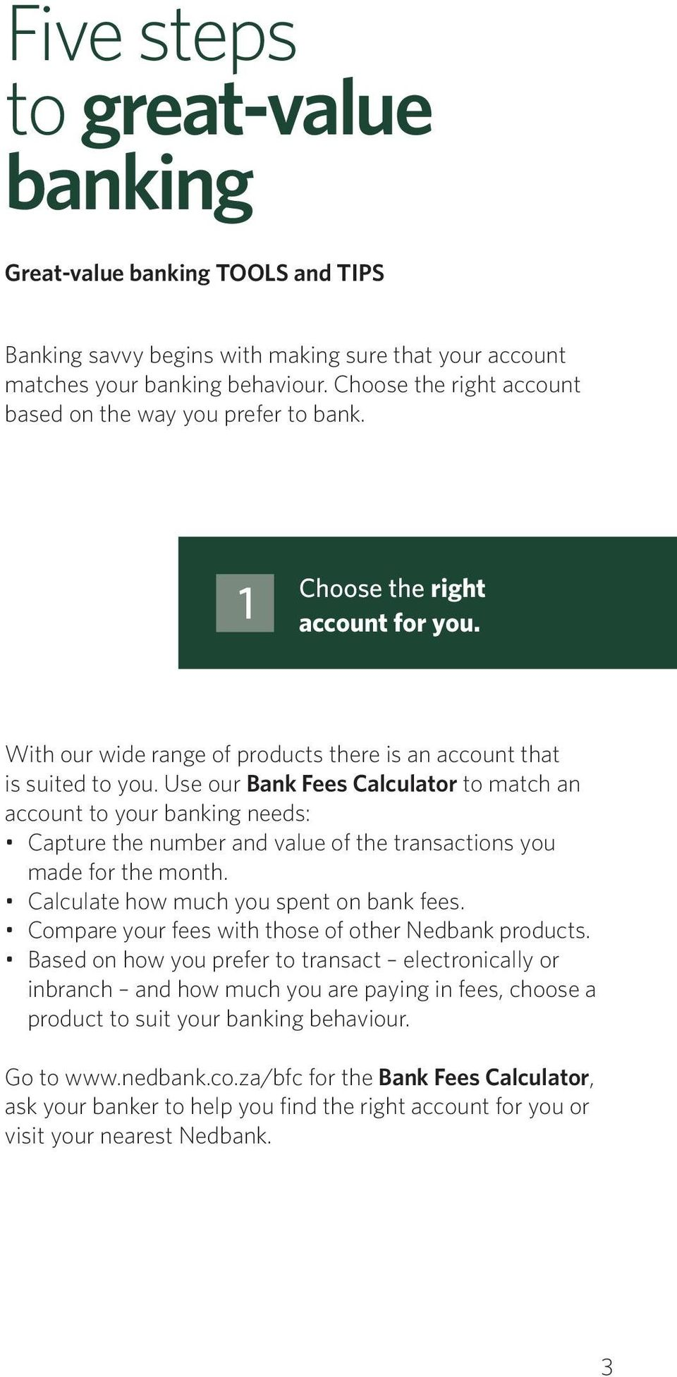 Use our Bank Fees Calculator to match an account to your banking needs: Capture the number and value of the transactions you made for the month. Calculate how much you spent on bank fees.