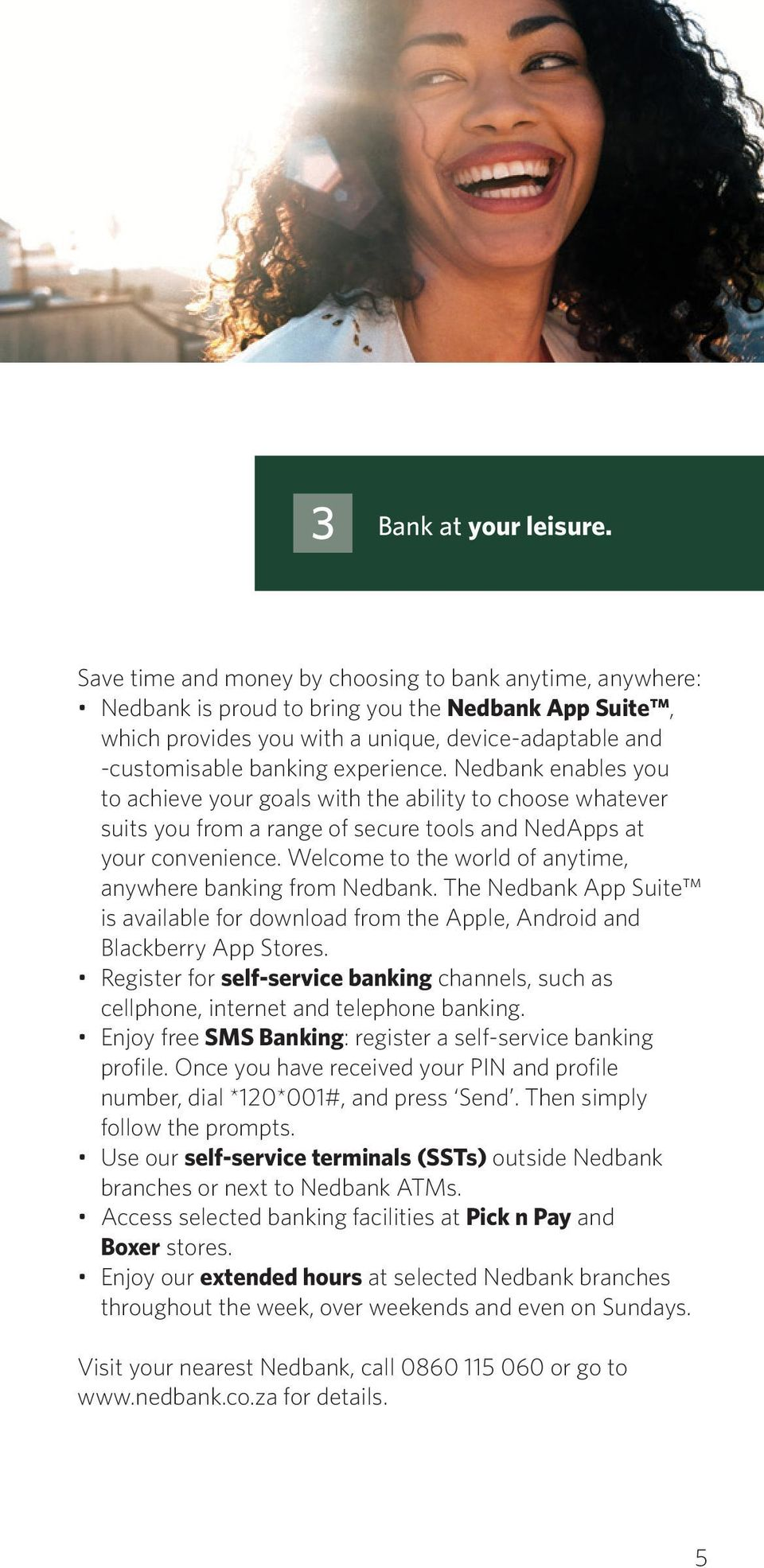 Nedbank enables you to achieve your goals with the ability to choose whatever suits you from a range of secure tools and NedApps at your convenience.