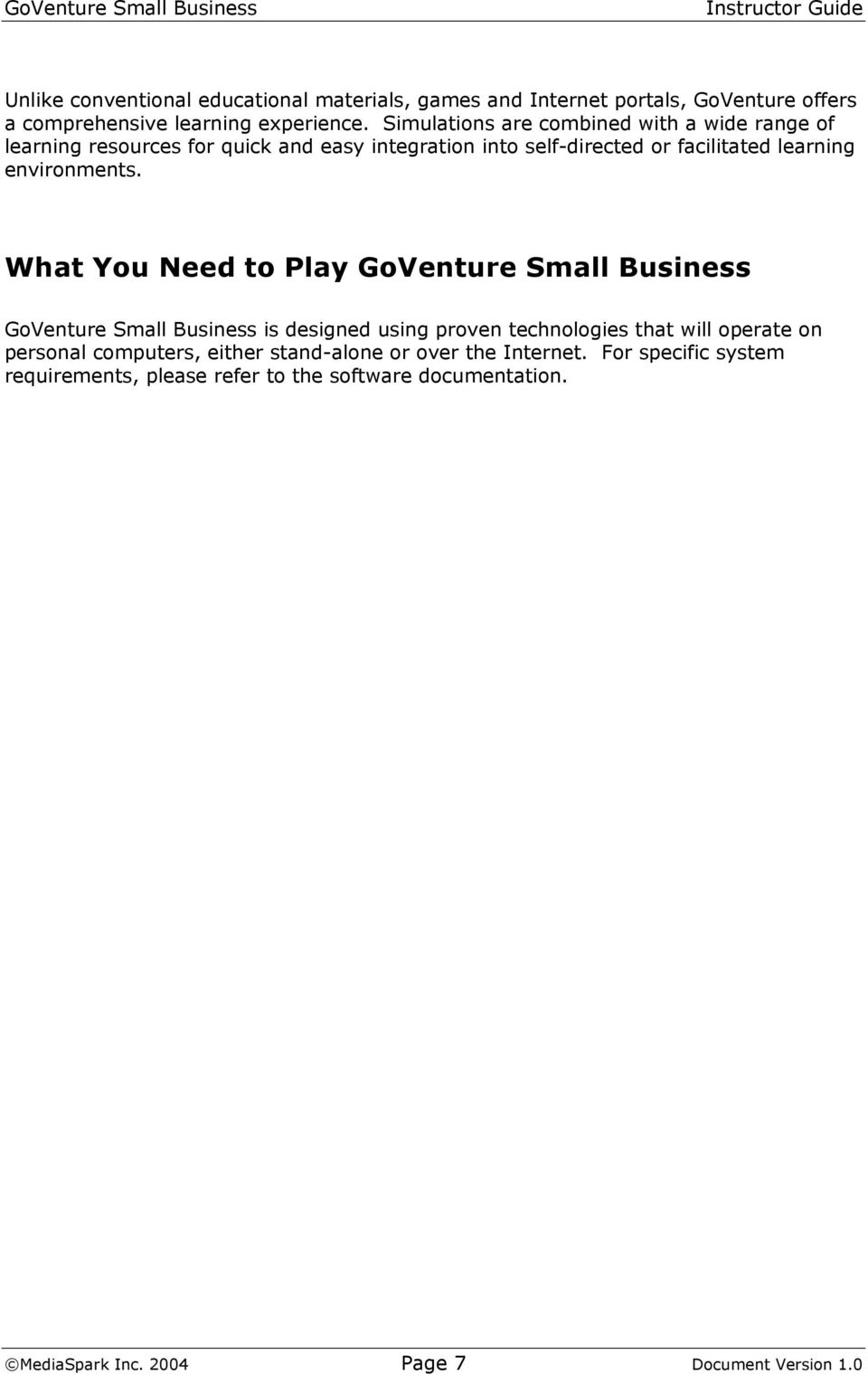 What You Need to Play GoVenture Small Business GoVenture Small Business is designed using proven technologies that will operate on personal computers,