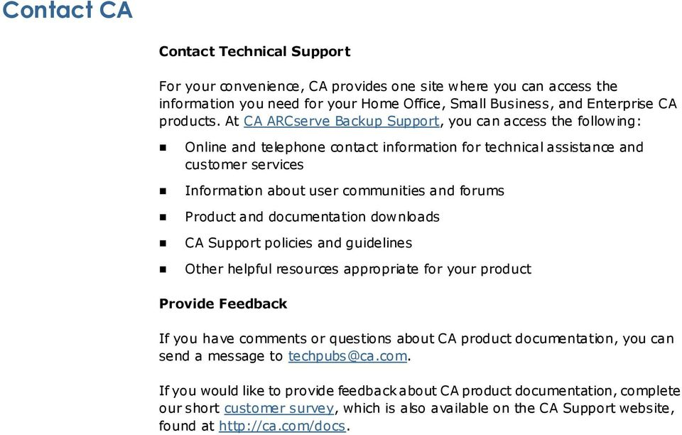 Product and documentation downloads CA Support policies and guidelines Other helpful resources appropriate for your product Provide Feedback If you have comments or questions about CA product