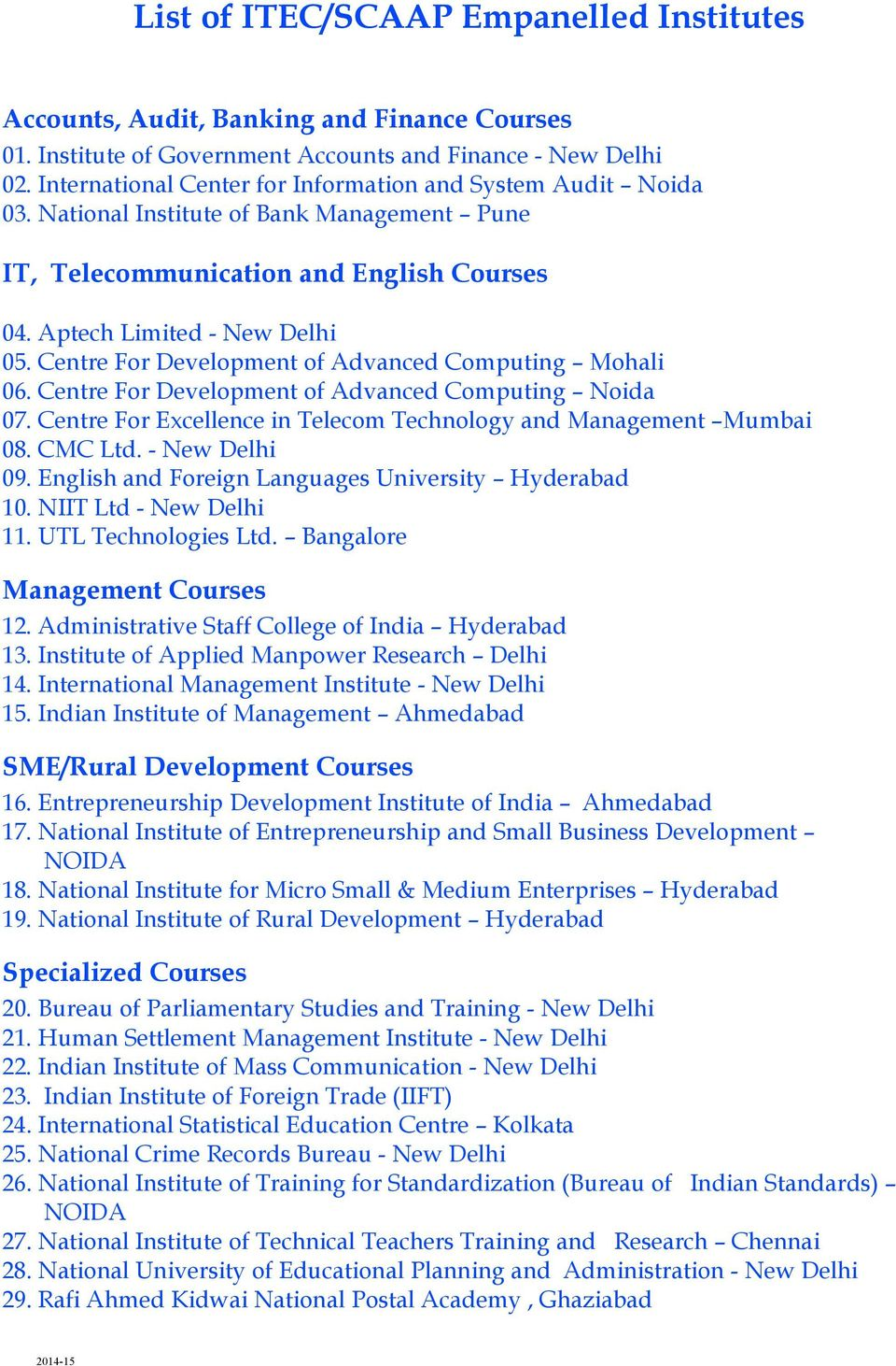 Centre For Development of Advanced Computing Mohali 06. Centre For Development of Advanced Computing Noida 07. Centre For Excellence in Telecom Technology and Management Mumbai 08. CMC Ltd.