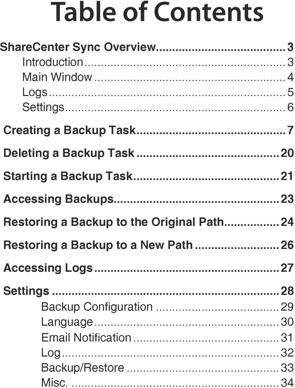 ..23 Restoring a Backup to the Original Path... 24 Restoring a Backup to a New Path...26 Accessing Logs.