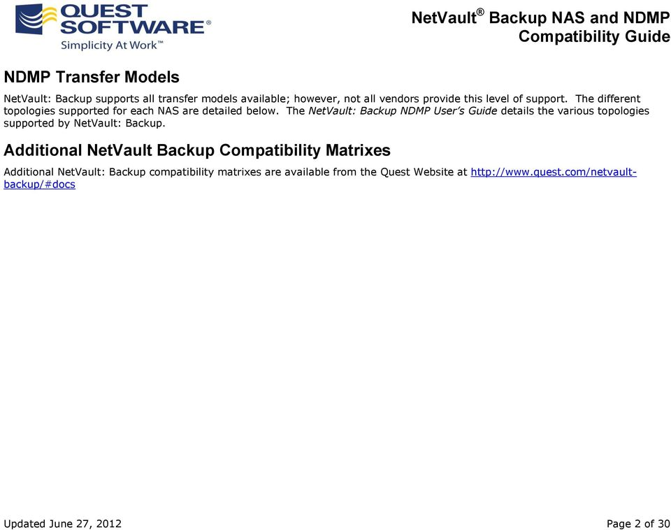 The NetVault: Backup NDMP User s Guide details the various topologies supported by NetVault: Backup.