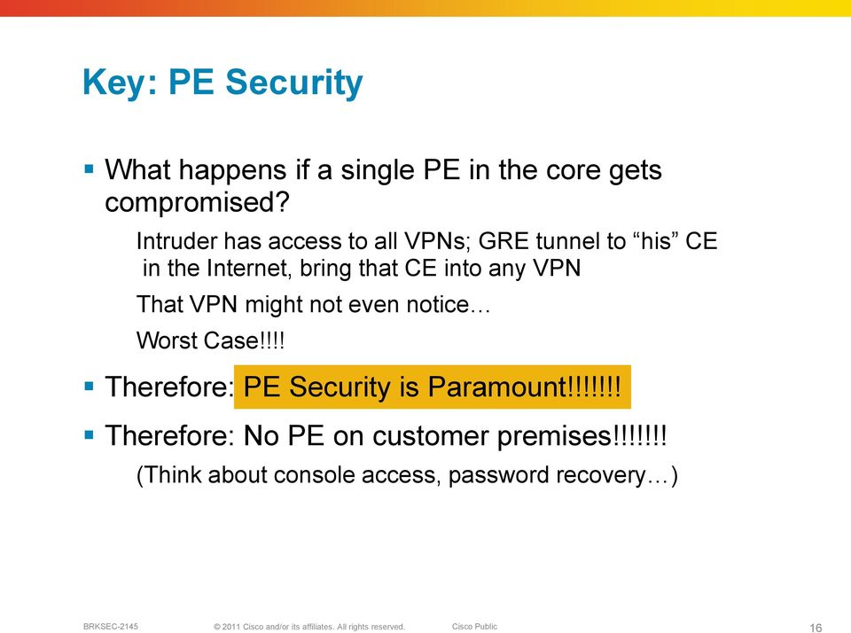 any VPN That VPN might not even notice Worst Case!!!! Therefore: PE Security is Paramount!