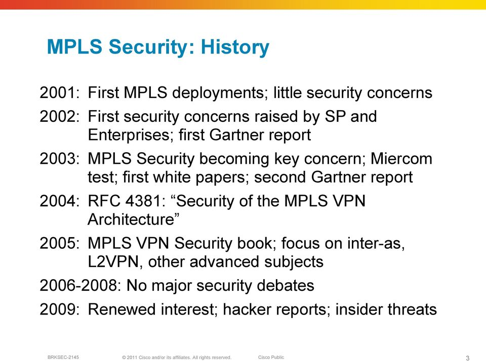 Gartner report 2004: RFC 4381: Security of the MPLS VPN Architecture 2005: MPLS VPN Security book; focus on inter-as,