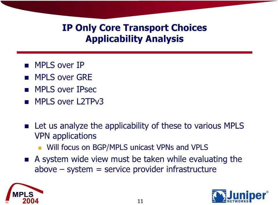 various MPLS VPN applications Will focus on BGP/MPLS unicast VPNs and VPLS A system