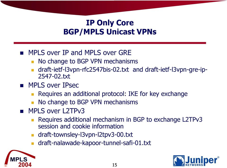 txt MPLS over IPsec Requires an additional protocol: IKE for key exchange No change to BGP VPN mechanisms MPLS