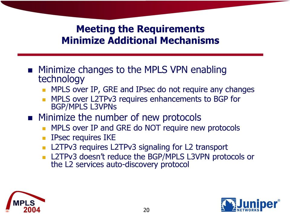 the number of new protocols MPLS over IP and GRE do NOT require new protocols IPsec requires IKE L2TPv3 requires L2TPv3