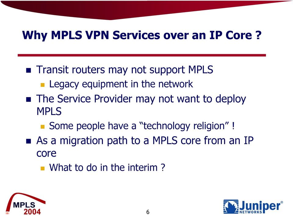 The Service Provider may not want to deploy MPLS Some people have a