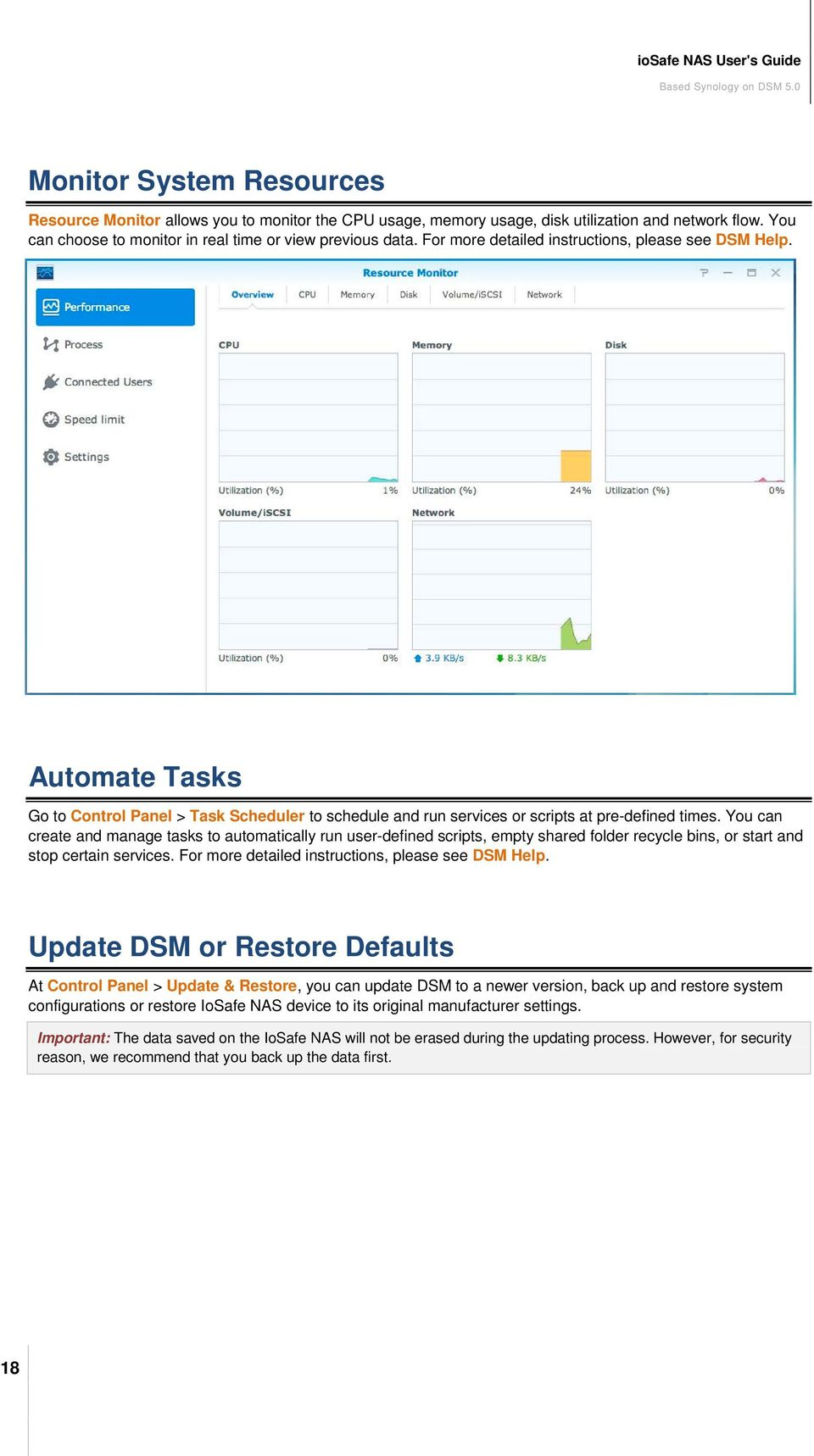 You can create and manage tasks to automatically run user-defined scripts, empty shared folder recycle bins, or start and stop certain services. For more detailed instructions, please see DSM Help.