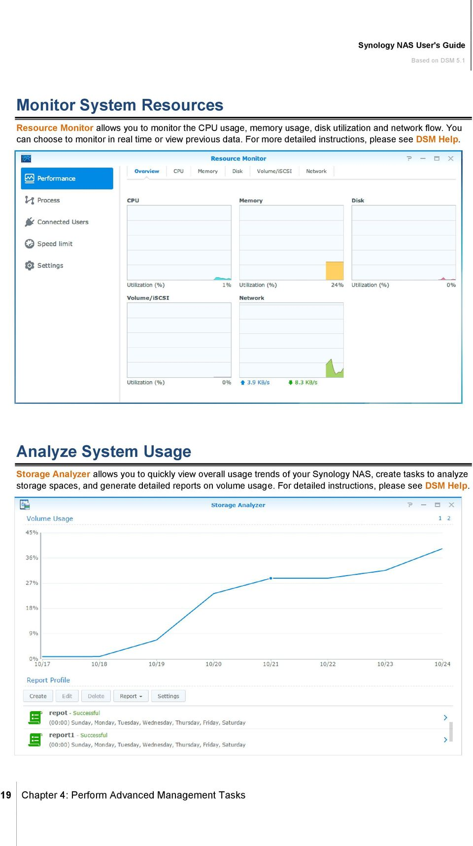 Analyze System Usage Storage Analyzer allows you to quickly view overall usage trends of your Synology NAS, create tasks to analyze storage