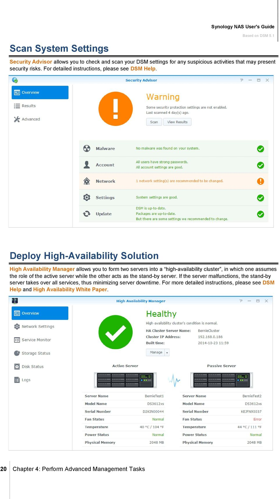 Deploy High-Availability Solution High Availability Manager allows you to form two servers into a high-availability cluster, in which one assumes the role of the active