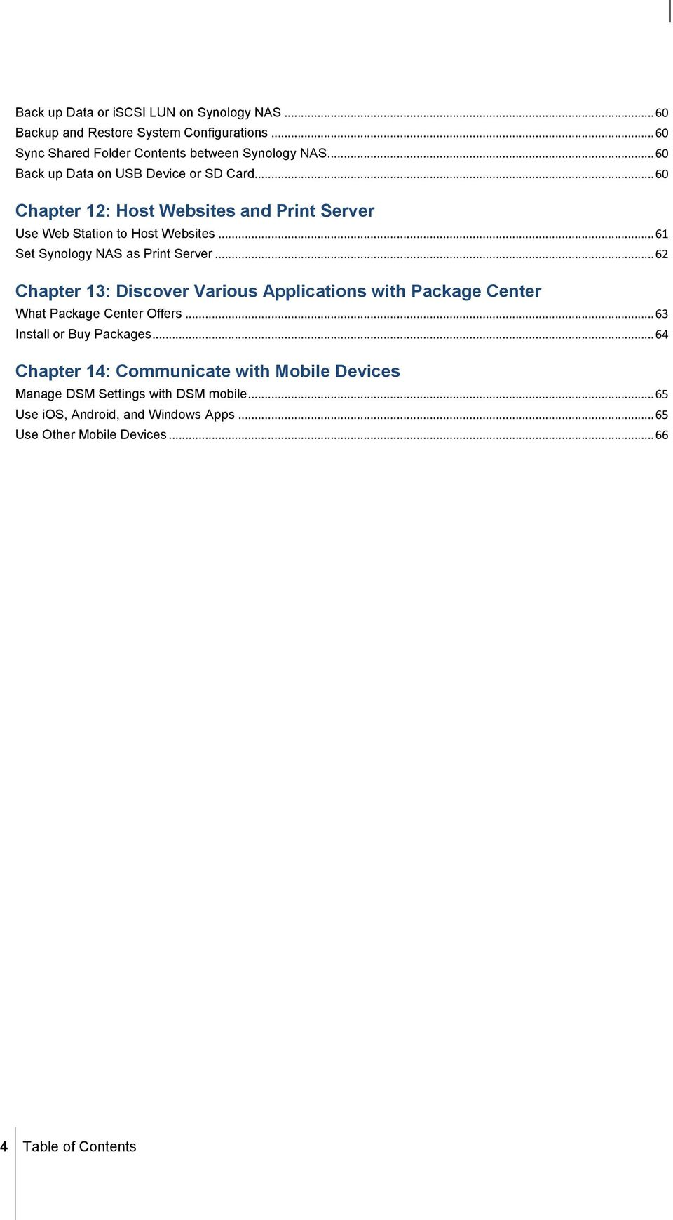 .. 61 Set Synology NAS as Print Server... 62 Chapter 13: Discover Various Applications with Package Center What Package Center Offers.