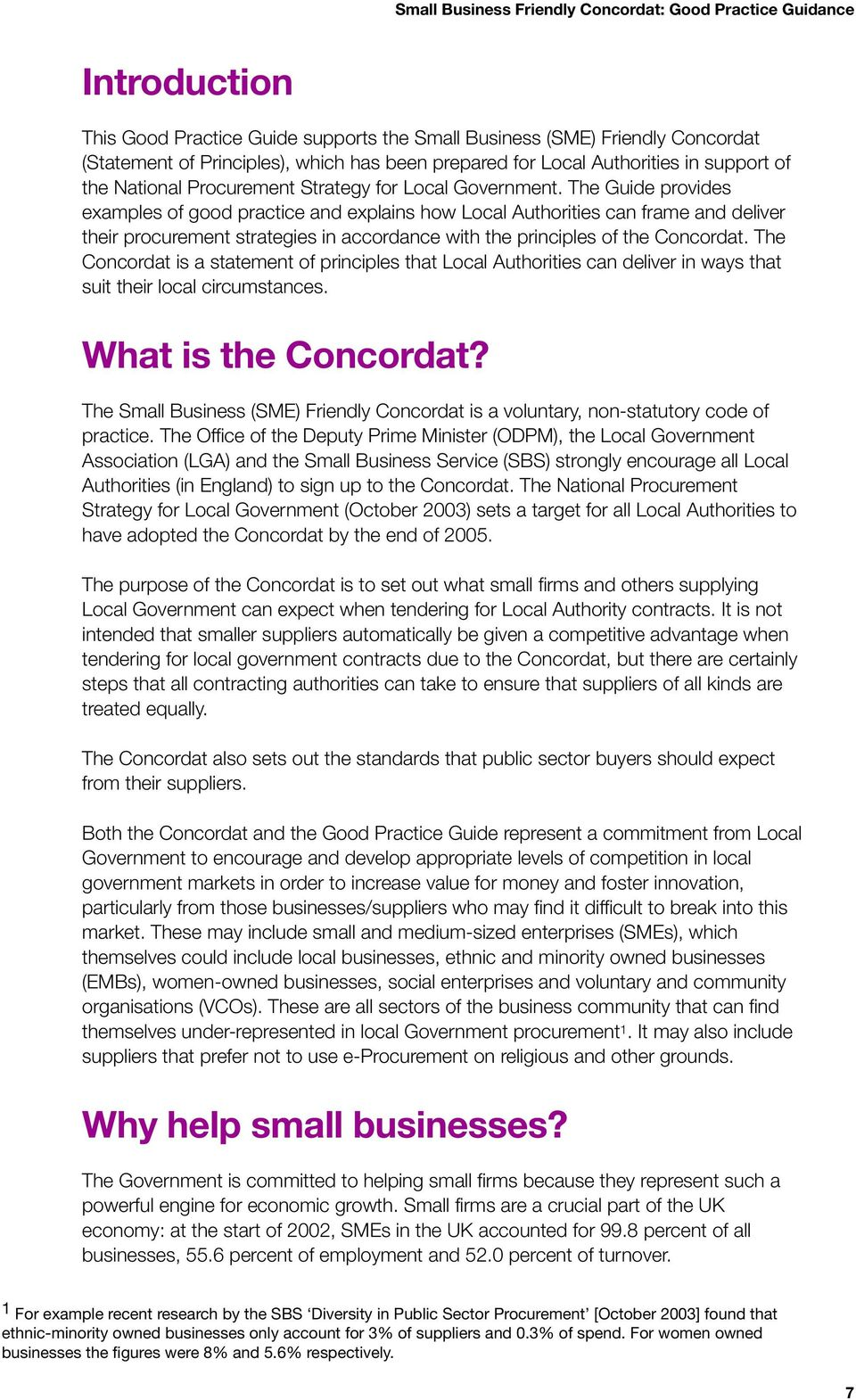 The Guide provides examples of good practice and explains how Local Authorities can frame and deliver their procurement strategies in accordance with the principles of the Concordat.