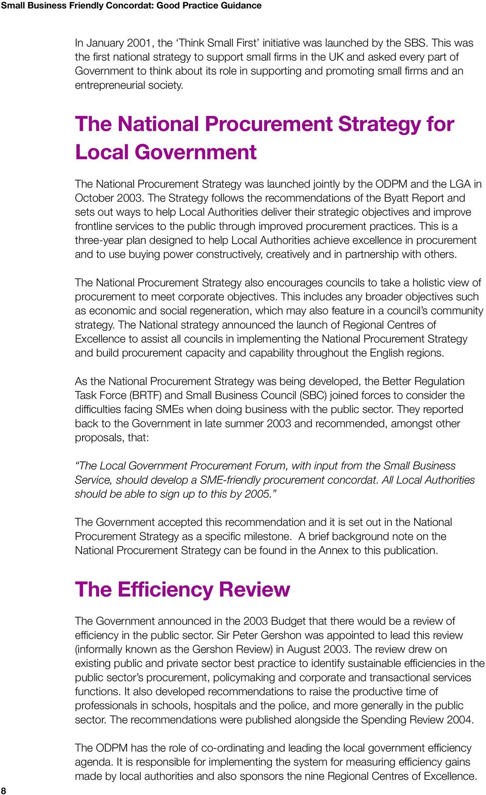 The National Procurement Strategy for Local Government The National Procurement Strategy was launched jointly by the ODPM and the LGA in October 2003.