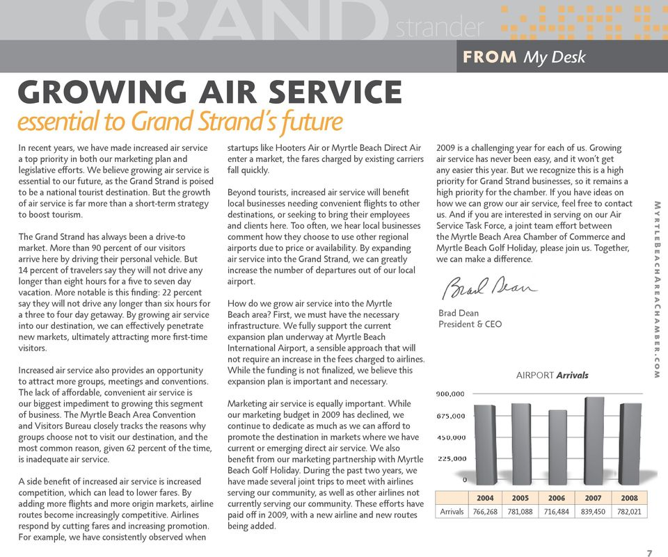 But the growth of air service is far more than a short-term strategy to boost tourism. The Grand Strand has always been a drive-to market.