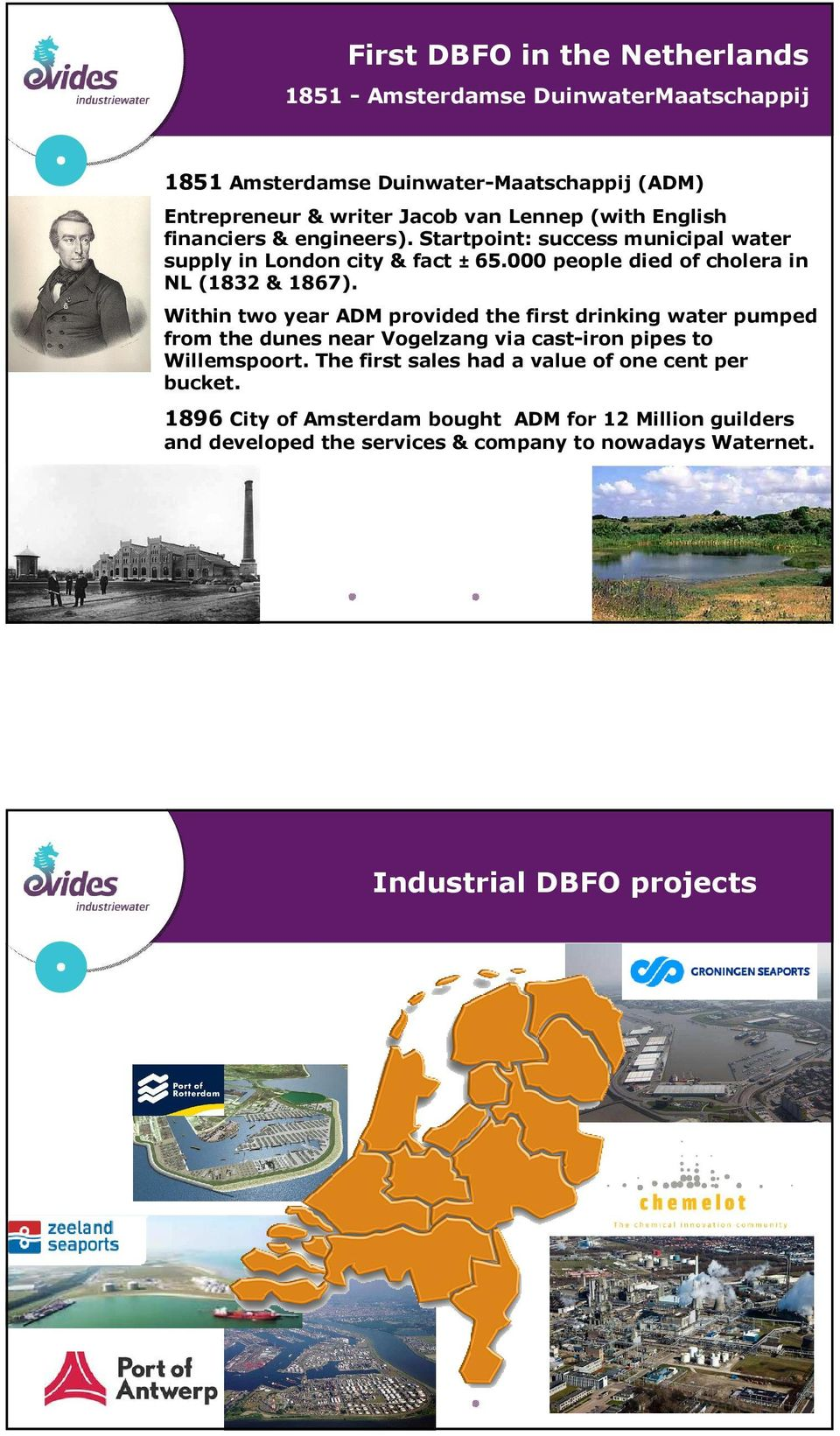 Within two year ADM provided the first drinking pumped from the dunes near Vogelzang via cast-iron pipes to Willemspoort.